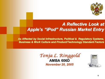 "1 A Reflective Look at Apple's ""iPod"" Russian Market Entry As Affected by Social Infrastructure, Political & Regulatory Systems, <strong>Business</strong> & Work Culture."