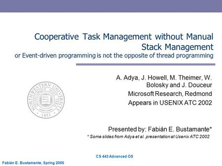 CS 443 Advanced OS Fabián E. Bustamante, Spring 2005 Cooperative Task Management without Manual Stack Management or Event-driven programming is not the.