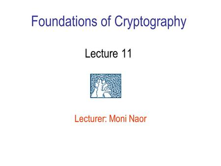 Foundations of Cryptography Lecture 11 Lecturer: Moni Naor.
