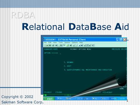 1 R elational D ata B ase A id Copyright © 2002 Sakman Software Corp.