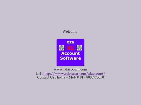 Welcome www. xlaccount.com Url :  Contact Us : India – Mob # 91 - 8080973850.