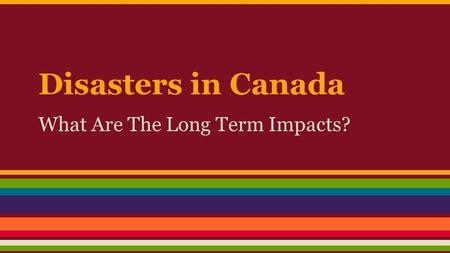 Disasters in Canada What Are The Long Term Impacts?
