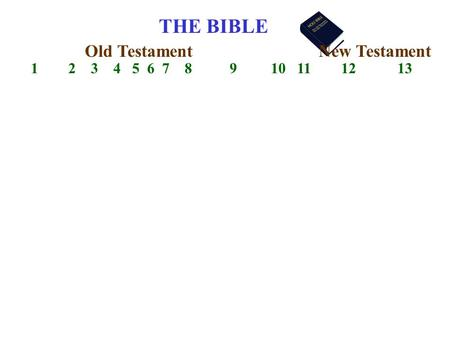 THE BIBLE 1 2 3 4 5 6 7 8 9 10 11 12 13 Old TestamentNew Testament.