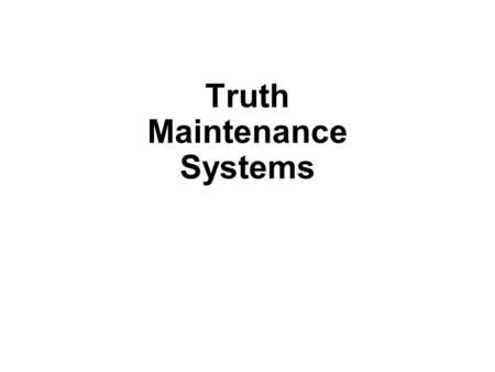 Truth Maintenance Systems. Outline What is a TMS? Basic TMS model Justification-based TMS.