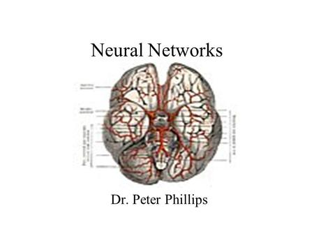 Neural Networks Dr. Peter Phillips. The Human Brain (Recap of week 1)