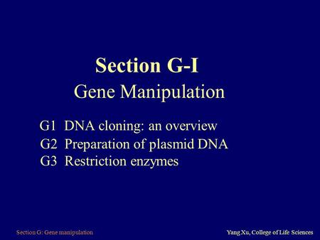 Section G-I Gene Manipulation G1 DNA cloning: an overview G2 Preparation of plasmid DNA G3 Restriction enzymes Section.