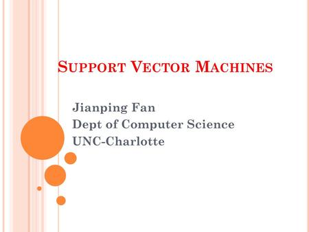 S UPPORT V ECTOR M ACHINES Jianping Fan Dept of Computer Science UNC-Charlotte.