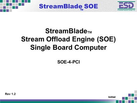 StreamBlade SOE TM Initial StreamBlade TM Stream Offload Engine (SOE) Single Board Computer SOE-4-PCI Rev 1.2.