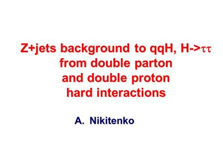 Z+jets background to qqH, H->  from double parton and double proton hard interactions A.Nikitenko.