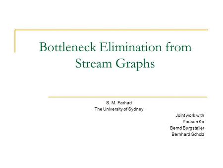Bottleneck Elimination from Stream Graphs S. M. Farhad The University of Sydney Joint work with Yousun Ko Bernd Burgstaller Bernhard Scholz.