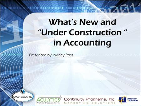 "What's New and ""Under Construction "" in Accounting Presented by: Nancy Ross."