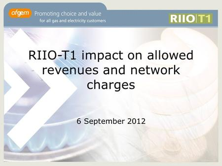 RIIO-T1 impact on allowed revenues and network charges 6 September 2012.