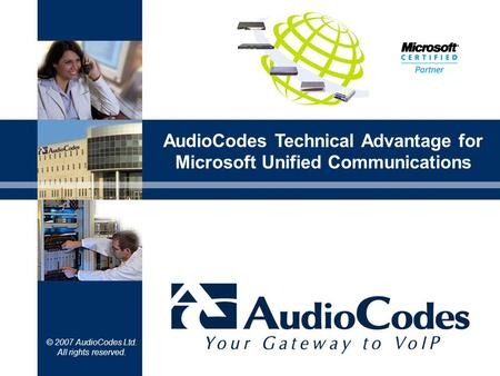 © 2007 AudioCodes Ltd. All rights reserved. AudioCodes Technical Advantage for Microsoft Unified Communications.