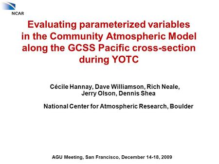 Evaluating parameterized variables in the Community Atmospheric Model along the GCSS Pacific cross-section during YOTC Cécile Hannay, Dave Williamson,