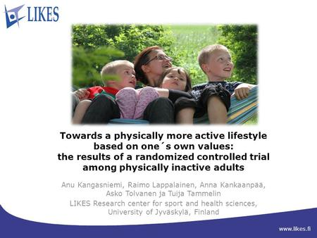 Www.likes.fi Towards a physically more active lifestyle based on one´s own values: the results of a randomized controlled trial among physically inactive.