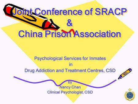 Joint Conference of SRACP & China Prison Association Psychological Services for Inmates in in Drug Addiction and Treatment Centres, CSD by Nancy Chan.