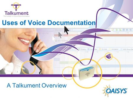 Www.oaisys.com Uses of Voice Documentation A Talkument Overview.