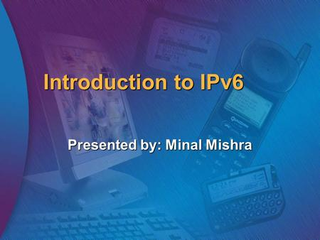 Introduction to IPv6 Presented by: Minal Mishra. Agenda IP Network Addressing IP Network Addressing Classful IP addressing Classful IP addressing Techniques.