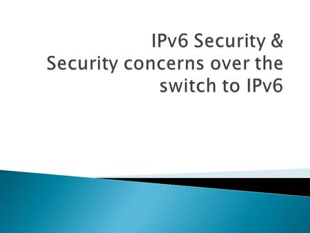  IPv6 Has built in security via IPsec (Internet Protocol Security). ◦ IPsec Operates at OSI layer 3 or internet layer of the Internet Protocol Suite.