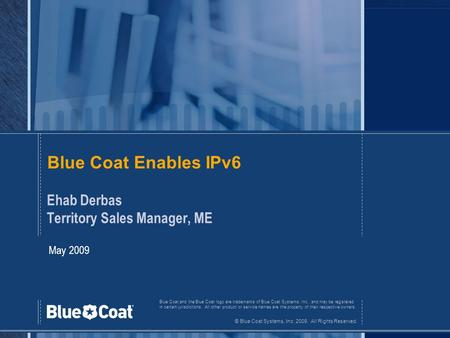 Blue Coat and the Blue Coat logo are trademarks of Blue Coat Systems, Inc., and may be registered in certain jurisdictions. All other product or service.