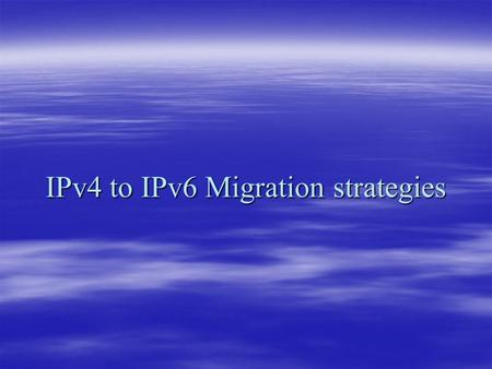 IPv4 to IPv6 Migration strategies. What is IPv4  Second revision in development of internet protocol  First version to be widely implied.  Connection.