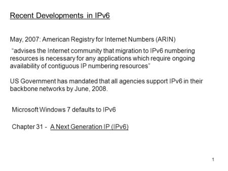 "1 May, 2007: American Registry for Internet Numbers (ARIN) ""advises the Internet community that migration to IPv6 numbering resources is necessary for."