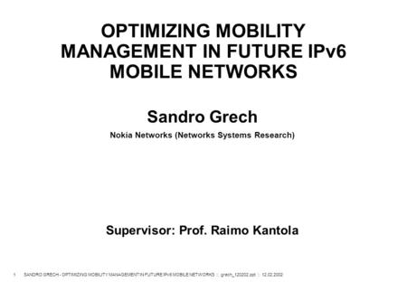 1 SANDRO GRECH - OPTIMIZING MOBILITY MANAGEMENT IN FUTURE IPv6 MOBILE NETWORKS :: grech_120202.ppt :: 12.02.2002 OPTIMIZING MOBILITY MANAGEMENT IN FUTURE.