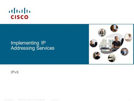 © 2006 Cisco Systems, Inc. All rights reserved.Cisco PublicITE I Chapter 6 1 Implementing IP Addressing Services IPv6.