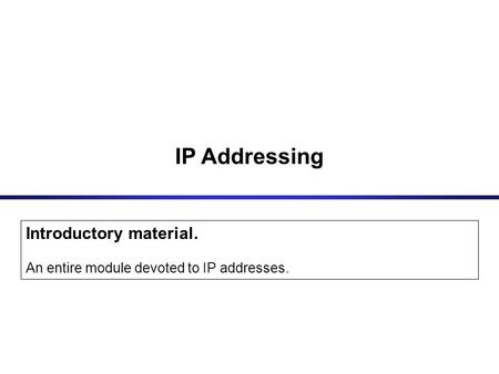 IP Addressing Introductory material.
