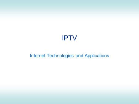 IPTV Internet Technologies and Applications. ITS 413 - Internet Entertainment2 IPTV IPTV: Internet Protocol Television –In fact, it generally refers to.