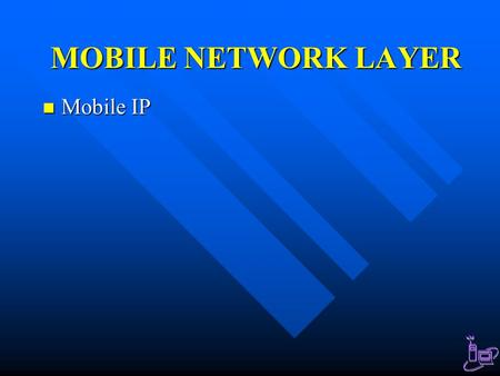 MOBILE NETWORK LAYER Mobile IP.