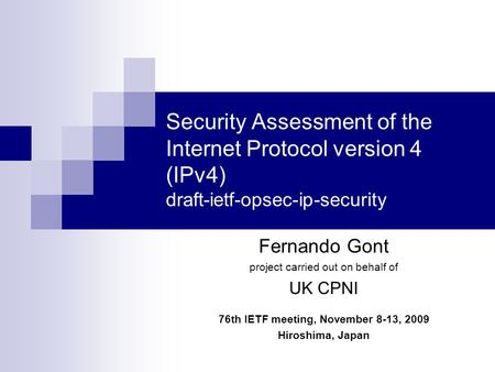 Security Assessment of the Internet Protocol version 4 (IPv4) draft-ietf-opsec-ip-security Fernando Gont project carried out on behalf of UK CPNI 76th.