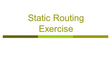 Static Routing Exercise. What will the exercise involve?  Unix network interface configuration  Cisco network interface configuration  Static routes.