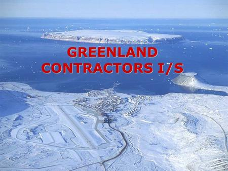 GREENLAND CONTRACTORS I/S. ■ History ■ Organization ■ Base Maintenance Contract ■ Business Relations ■ Operational Organization ■ Purchasing Policy ■