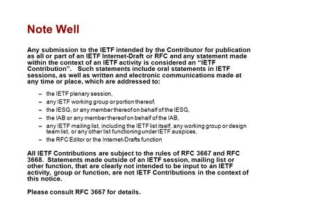 Note Well Any submission to the IETF intended by the Contributor for publication as all or part of an IETF Internet-Draft or RFC and any statement made.