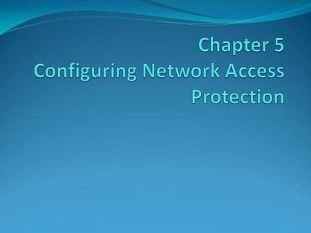5.1 Overview of Network Access Protection What is Network Access Protection NAP Scenarios NAP Enforcement Methods NAP Platform Architecture NAP Architecture.