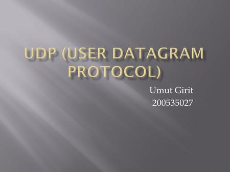 Umut Girit 200535027.  One of the core members of the Internet Protocol Suite, the set of network protocols used for the Internet. With UDP, computer.