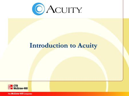 Introduction to Acuity. Acuity Agenda Introductions Student Experience Educator Experience – Test Assignments – Manual Score – Reports – Custom Tests.