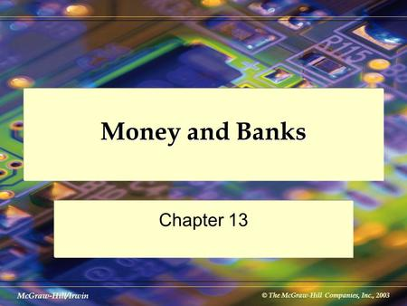 © The McGraw-Hill Companies, Inc., 2003 McGraw-Hill/Irwin Money and Banks Chapter 13.
