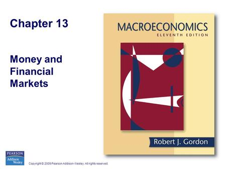 Copyright © 2009 Pearson Addison-Wesley. All rights reserved. Chapter 13 Money and Financial Markets.