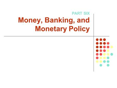 PART SIX Money, Banking, and Monetary Policy. Chapter 15: Money and Banking Copyright © 2005 by The McGraw-Hill Companies, Inc. All rights reserved.