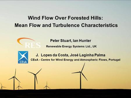 Wind Flow Over Forested Hills: Mean Flow and Turbulence Characteristics CEsA - Centre for Wind Energy and Atmospheric Flows, Portugal J. Lopes da Costa,