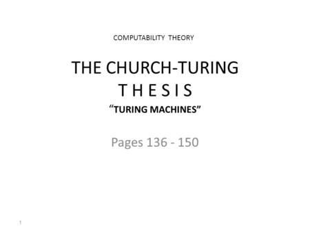 "THE CHURCH-TURING T H E S I S "" TURING MACHINES"" Pages 136 - 150 1 COMPUTABILITY THEORY."