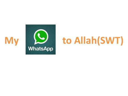 My to Allah(SWT). WhatsApp stands for What's Up?
