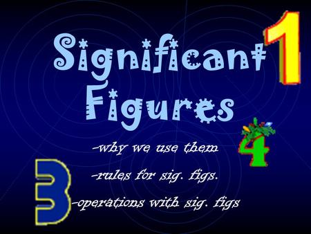 Significant Figures -why we use them -rules for sig. figs. -operations with sig. figs.