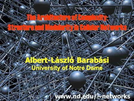 The Architecture of Complexity: Structure and Modularity in Cellular Networks Albert-László Barabási University of Notre Dame www.nd.edu/~networks title.