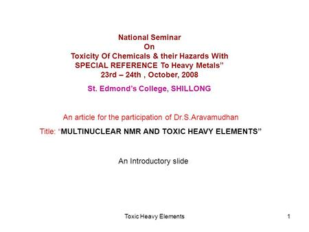 "Toxic Heavy Elements1 National Seminar On Toxicity Of Chemicals & their Hazards With SPECIAL REFERENCE To Heavy Metals"" 23rd – 24th, October, 2008 St."