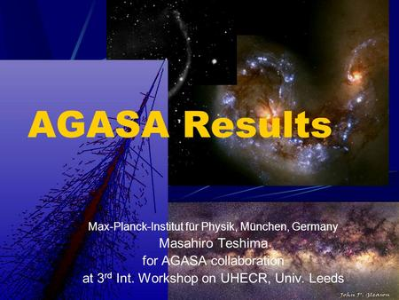 AGASA Results Max-Planck-Institut für Physik, München, Germany Masahiro Teshima for AGASA collaboration at 3 rd Int. Workshop on UHECR, Univ. Leeds.