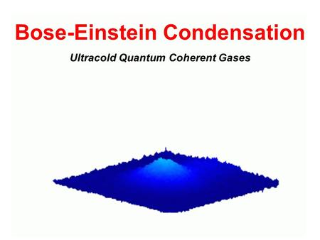 Bose-Einstein Condensation Ultracold Quantum Coherent Gases.