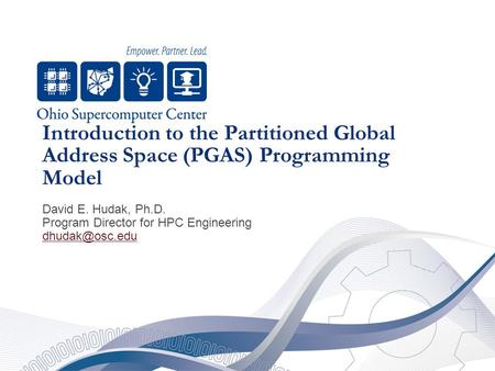 Introduction to the Partitioned Global Address Space (PGAS) Programming Model David E. Hudak, Ph.D. Program Director for HPC Engineering